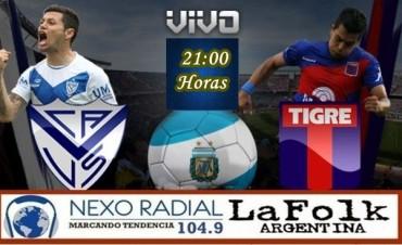 Vélez Sarsfield vs Tigre 21 Hs en VIVO Torneo de Primera División por NEXO 104.9 Fm y La Folk Argentina